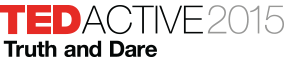 TEDActive 2015: Truth and Dare